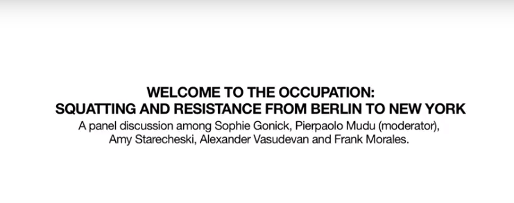 """Link to video of """"Welcome to the Occupation: Squatting and Resistance from Berlin to New York"""" event"""